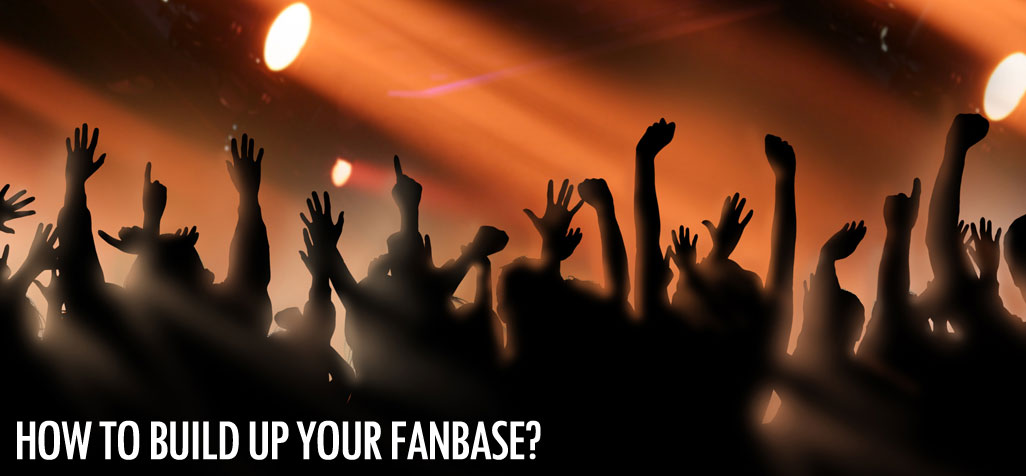 How to build up your fan base?